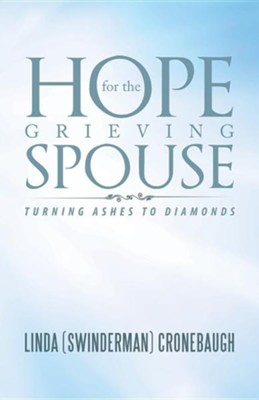 Hope for the Grieving Spouse: Turning Ashes to Diamonds  -     By: Linda (Swinderman) Cronebaugh