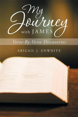 My Journey with James: Verse-By-Verse Discoveries  -     By: Abigail J. Enwhite