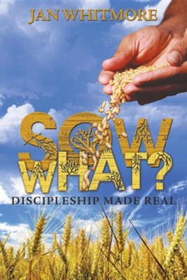 Sow What?: Discipleship Made Real  -     By: Jan Whitmore