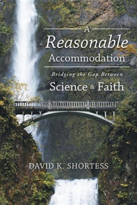 A Reasonable Accommodation: Bridging the Gap Between Science and Faith  -     By: David K. Shortess