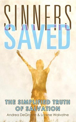 Sinners Saved: The Simplified Truth of Salvation  -     By: Andrea Degroote, Lorene Walvatne