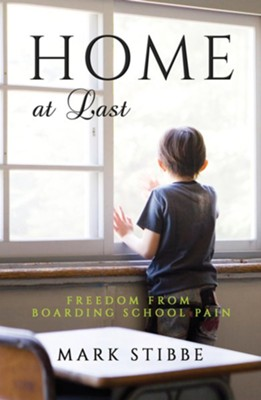 Home at Last: Freedom from Boarding School Pain  -     By: Mark Stibbe