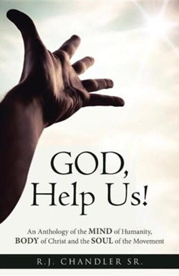 God, Help Us!: An Anthology of the Mind of Humanity, Body of Christ and the Soul of the Movement  -     By: R.J. Chandler Sr.