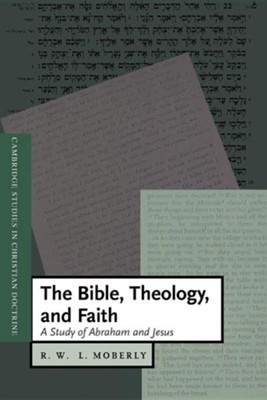 The Bible, Theology, and Faith: A Study of Abraham and Jesus  -     Edited By: Daniel W. Hardy     By: R.W.L. Moberly