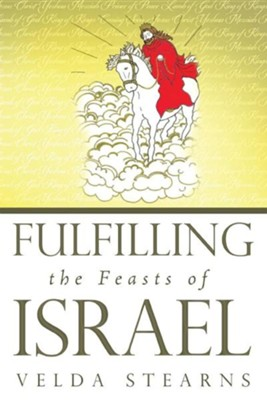 Fulfilling the Feasts of Israel  -     By: Velda Stearns