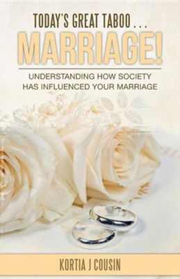 Today's Great Taboo . . . Marriage!: Understanding How Society Has Influenced Your Marriage  -     By: Kortia J. Cousin