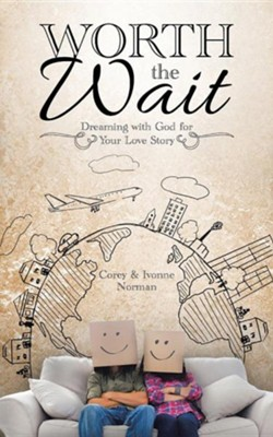 Worth the Wait: Dreaming with God for Your Love Story  -     By: Corey Norman, Ivonne Norman