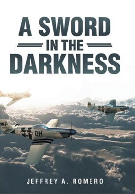 A Sword in the Darkness  -     By: Jeffrey A. Romero