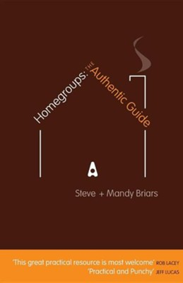 Homegroups: The Authentic Guide  -     By: Steve Briars, Mandy Briars