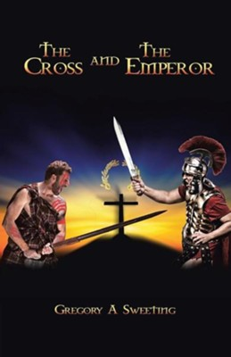 The Cross and the Emperor  -     By: Gregory A. Sweeting