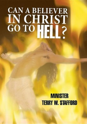 Can a Believer in Christ Go to Hell?  -     By: Minister Terry W. Stafford