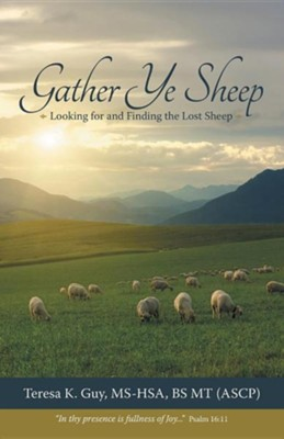Gather Ye Sheep: Looking for and Finding the Lost Sheep  -     By: Teresa K. Guy