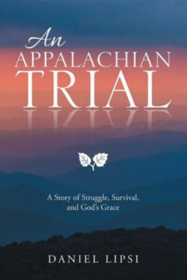 An Appalachian Trial: A Story of Struggle, Survival, and God's Grace  -     By: Daniel Lipsi