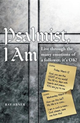 Psalmist, I Am: Live Through the Many Emotions of a Follower, It's Ok!  -     By: Ray Abner