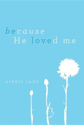 Because He Loved Me  -     By: Alexis Judy