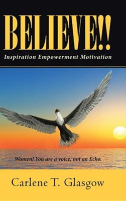 Believe!!: Inspiration Empowerment Motivation  -     By: Carlene T. Glasgow