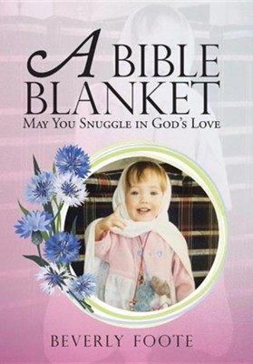 A Bible Blanket: May You Snuggle in God's Love  -     By: Beverly Foote