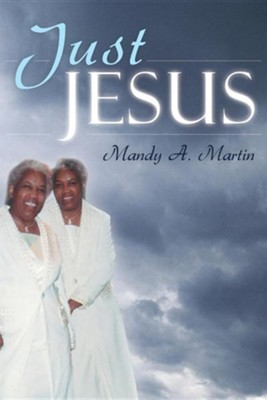 Just Jesus  -     By: Mandy A. Martin