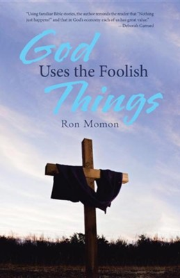 God Uses the Foolish Things  -     By: Ron Momon