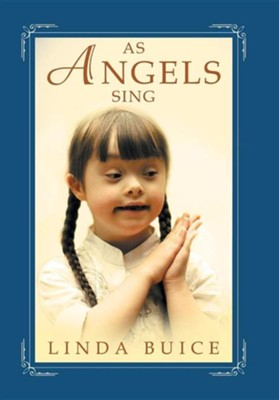 As Angels Sing  -     By: Linda Buice