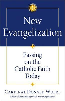 New Evangelization: Passing on the Catholic Faith Today  -     By: Donald Wuerl