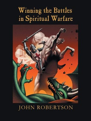 Winning the Battles in Spiritual Warfare  -     By: John Robertson