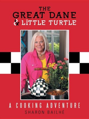 The Great Dane and Little Turtle: A Cooking Adventure  -     By: Sharon Bailhe
