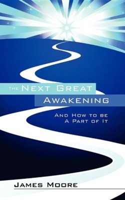 The Next Great Awakening: And How to Be a Part of It  -     By: James Moore