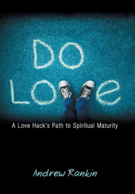 Do Love: A Love Hack's Path to Spiritual Maturity  -     By: Andrew Rankin