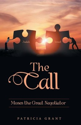 The Call: Moses the Great Negotiator  -     By: Patricia Grant