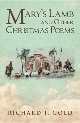 Mary's Lamb and Other Christmas Poems  -     By: Richard I. Gold