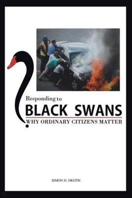Responding to Black Swans: Why Ordinary Citizens Matter  -     By: Simon H. Okoth