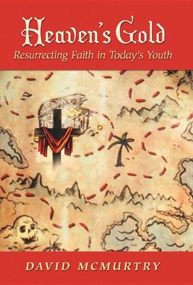 Heaven's Gold: Resurrecting Faith in Today's Youth  -     By: David McMurtry