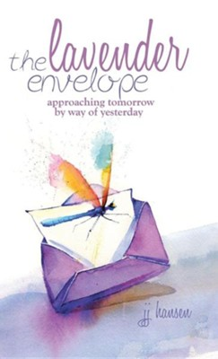 The Lavender Envelope: Approaching Tomorrow by Way of Yesterday  -     By: J.J. Hansen