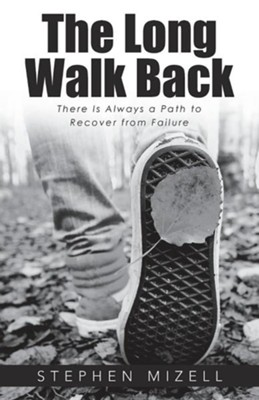 The Long Walk Back: There Is Always a Path to Recover from Failure  -     By: Stephen Mizell