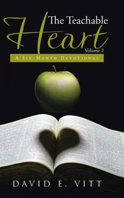 The Teachable Heart Volume 2: A Six-Month Devotional  -     By: David E. Vitt