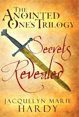The Anointed One's Trilogy: Secrets Revealed  -     By: Jacquelyn Marie Hardy