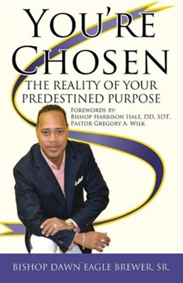 You're Chosen: The Reality of Your Predestined Purpose  -     By: Dawneagle Brewer Sr.