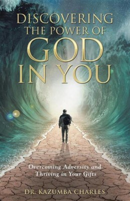Discovering the Power of God in You: Overcoming Adversity and Thriving in Your Gifts  -     By: Kazumba Charles