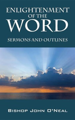 Enlightenment of the Word: Sermons and Outlines  -     By: Bishop John O'Neal