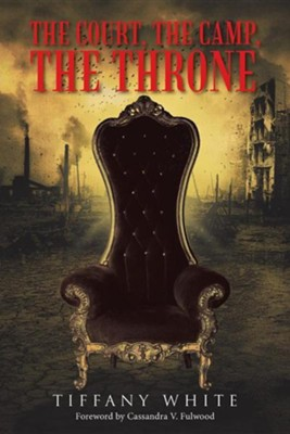 The Court, the Camp, the Throne  -     By: Tiffany White