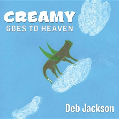 Creamy Goes to Heaven  -     By: Deb Jackson