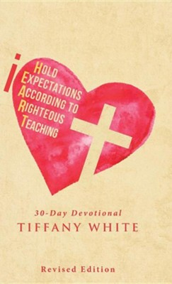 Iheart (I Hold Expectations According to Righteous Teaching): 30-Day Devotional  -     By: Tiffany White