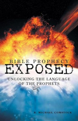 Bible Prophecy Exposed: Unlocking the Language of the Prophets  -     By: R. Michael Comstock