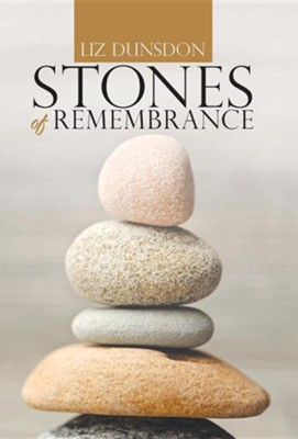 Stones of Remembrance  -     By: Liz Dunsdon