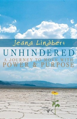Unhindered: A Journey to Move with Power and Purpose  -     By: Jeana Lindbert