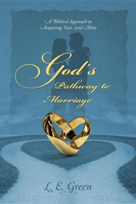 God's Pathway to Marriage: A Biblical Approach to Acquiring Your Soul Mate  -     By: L.E. Green