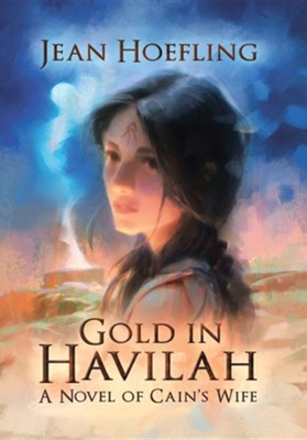 Gold in Havilah: A Novel of Cain's Wife  -     By: Jean Hoefling