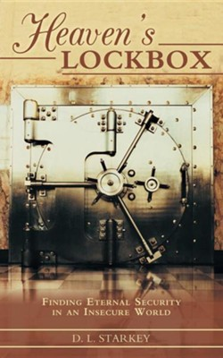 Heaven's Lockbox: Finding Eternal Security in an Insecure World  -     By: D.L. Starkey
