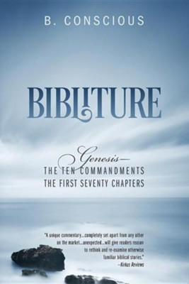Bibliture: Genesis - The Ten Commandments the First Seventy Chapters  -     By: B. Conscious